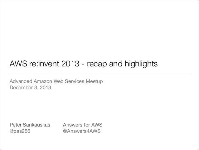 AWS re:invent 2013 - recap and highlights Advanced Amazon Web Services Meetup  December 3, 2013  ! ! ! ! ! Peter Sankauska...