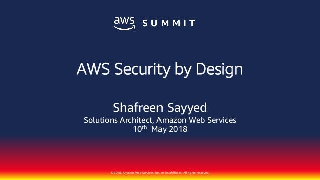 © 2018, Amazon Web Services, Inc. or its affiliates. All rights reserved. Shafreen Sayyed Solutions Architect, Amazon Web ...