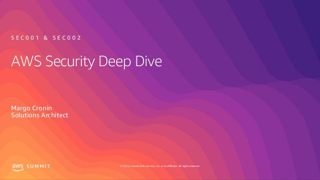 © 2019, Amazon Web Services, Inc. or its affiliates. All rights reserved.S U M M I T AWS Security Deep Dive Margo Cronin S...