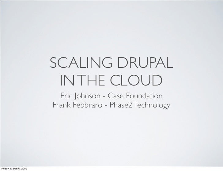 SCALING DRUPAL                          IN THE CLOUD                           Eric Johnson - Case Foundation             ...