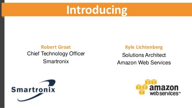 Introducing Kyle Lichtenberg Solutions Architect Amazon Web Services Robert Groat Chief Technology Officer Smartronix