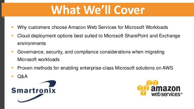 What We'll Cover  Why customers choose Amazon Web Services for Microsoft Workloads  Cloud deployment options best suited...