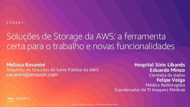 © 2019, Amazon Web Services, Inc. or its affiliates. All rights reserved. S U M M I T Soluções de Storage da AWS: a ferram...