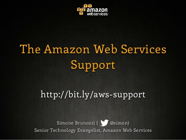 The Amazon Web Services       Support    http://bit.ly/aws-support           Simone Brunozzi (     @simon)  Senior Technol...