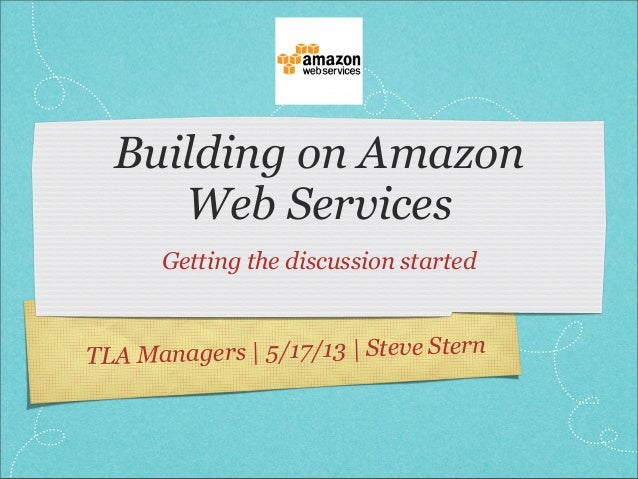 TLA Managers | 5/17/13 | Steve SternBuilding on AmazonWeb ServicesGetting the discussion started