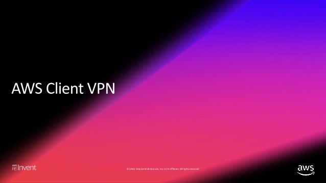 AWS VPN Solutions (NET304) - AWS re:Invent 2018
