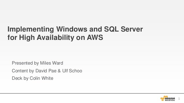 Implementing Windows and SQL Server for High Availability on AWS  Presented by Miles Ward Content by David Pae & Ulf Schoo...