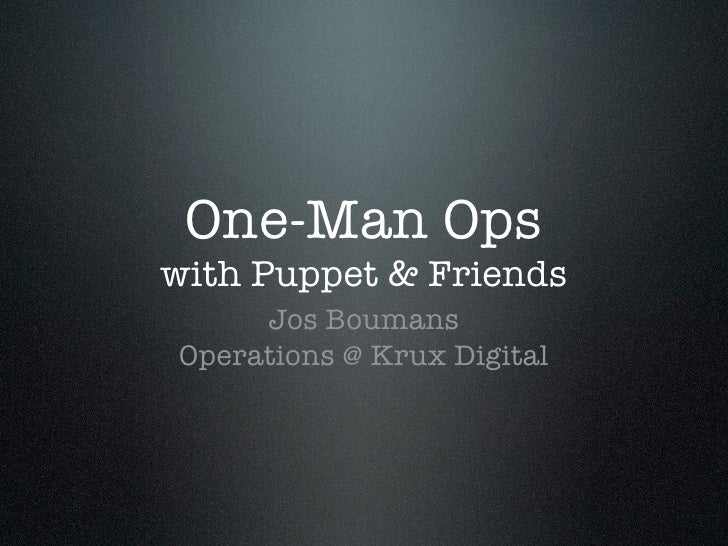One-Man Opswith Puppet & Friends     Jos BoumansOperations @ Krux Digital