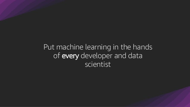 Put machine learning in the hands of every developer and data scientist