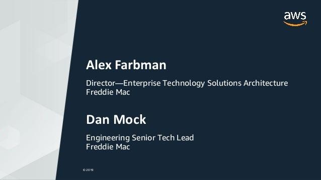 © 2019 @Sandy_Carter © 2019 Alex Farbman Director—Enterprise Technology Solutions Architecture Freddie Mac Dan Mock Engine...