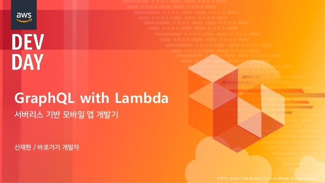© 2018, Amazon Web Services, Inc. or its Affiliates. All rights reserved. GraphQL with Lambda