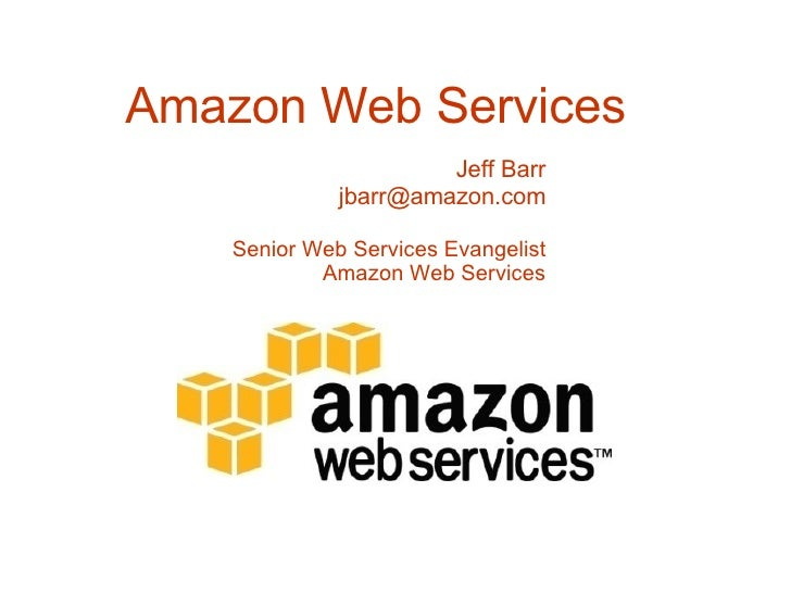 Amazon Web Services Jeff Barr [email_address] Senior Web Services Evangelist Amazon Web Services