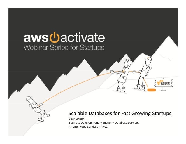 Scalable Databases for Fast Growing Startups Blair Layton Business Development Manager – Database Services Amazon Web Serv...