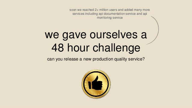 we gave ourselves a 48 hour challenge can you release a new production quality service? soon we reached 2+ million users a...