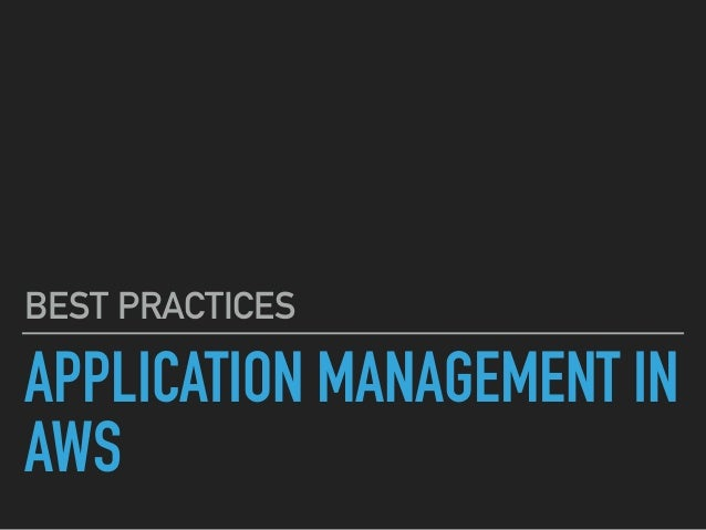 APPLICATION MANAGEMENT IN AWS BEST PRACTICES