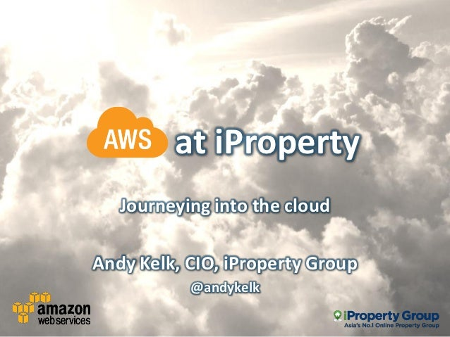 at iProperty   Journeying into the cloudAndy Kelk, CIO, iProperty Group           @andykelk
