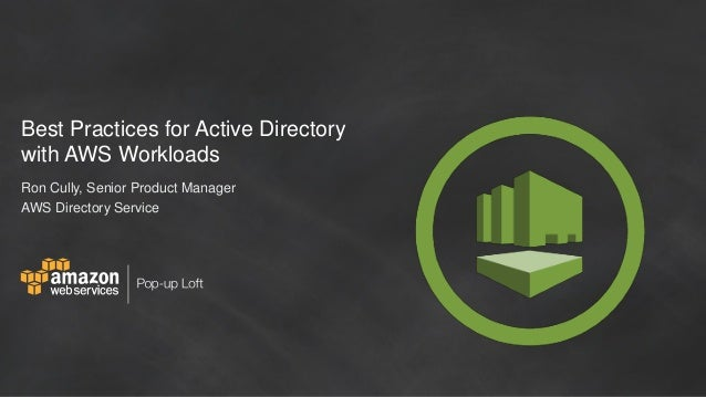Best Practices for Active Directory with AWS Workloads Ron Cully, Senior Product Manager AWS Directory Service