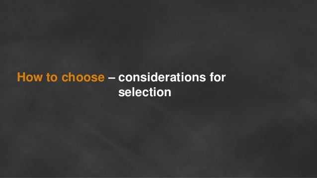 How to choose – considerations for selection