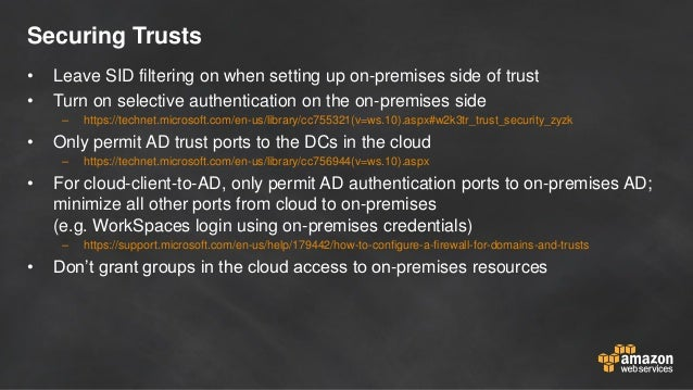 Securing Trusts • Leave SID filtering on when setting up on-premises side of trust • Turn on selective authentication on t...