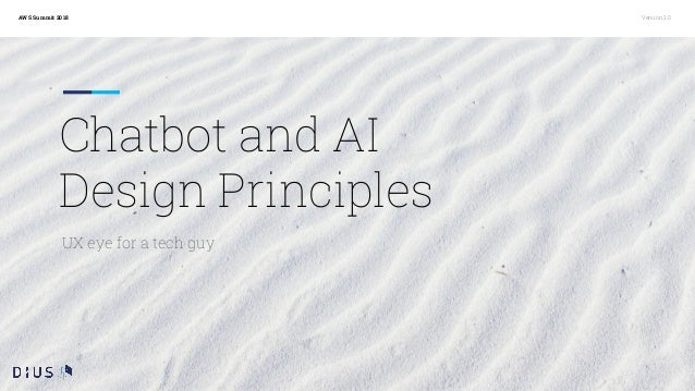 AWS Summit 2018 Version 2.0 Chatbot and AI Design Principles UX eye for a tech guy