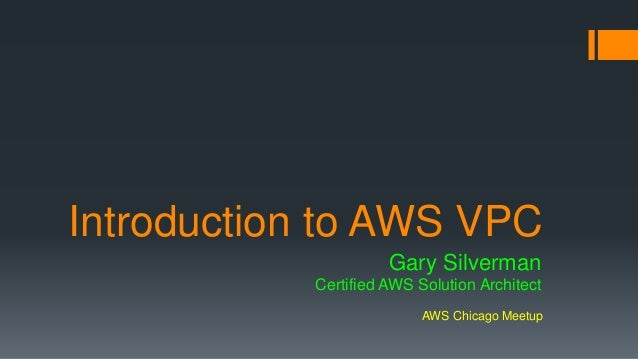 Introduction to AWS VPC  Gary Silverman  Certified AWS Solution Architect  AWS Chicago Meetup
