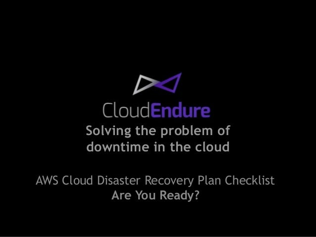Solving the problem of downtime in the cloud AWS Cloud Disaster Recovery Plan Checklist Are You Ready?