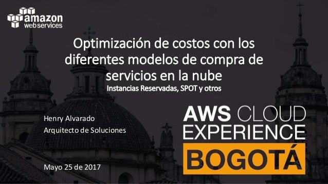 Optimización de costos con los diferentes modelos de compra de servicios en la nube Instancias Reservadas, SPOT y otros He...