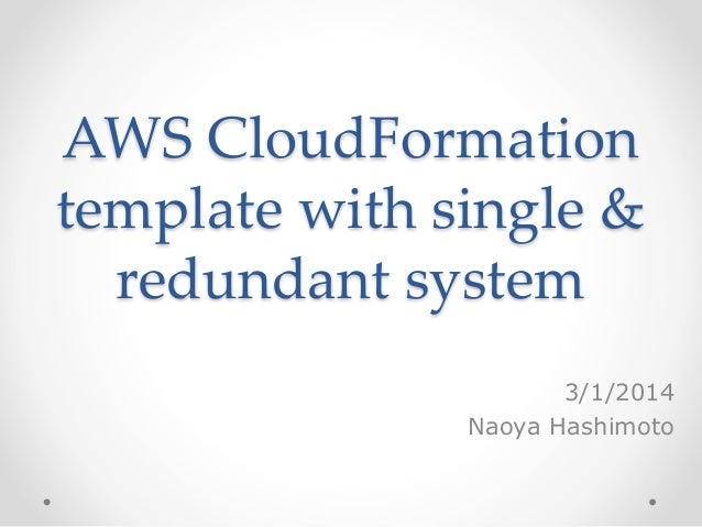 AWS CloudFormation template with single & redundant system 3/1/2014 Naoya Hashimoto