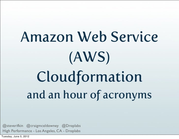 Amazon Web Service                    (AWS)                Cloudformation                   and an hour of acronyms@stever...