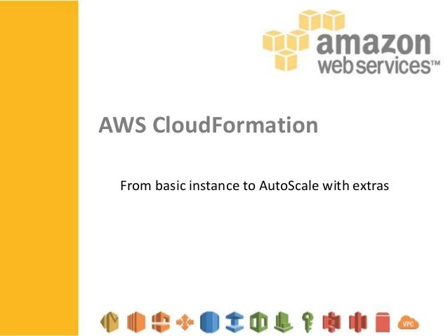 AWS CloudFormation From basic instance to AutoScale with extras