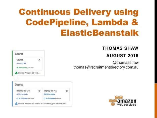 Continuous Delivery using AWS CodePipeline, AWS Lambda & AWS ElasticB…