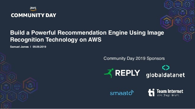 Samuel James | 09.09.2019 Community Day 2019 Sponsors Build a Powerful Recommendation Engine Using Image Recognition Techn...