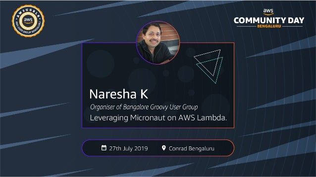 Leveraging Micronaut on AWS Lambda Naresha K Continuous Delivery Architect | Technical Excellence Coach naresha.k@gmail.co...