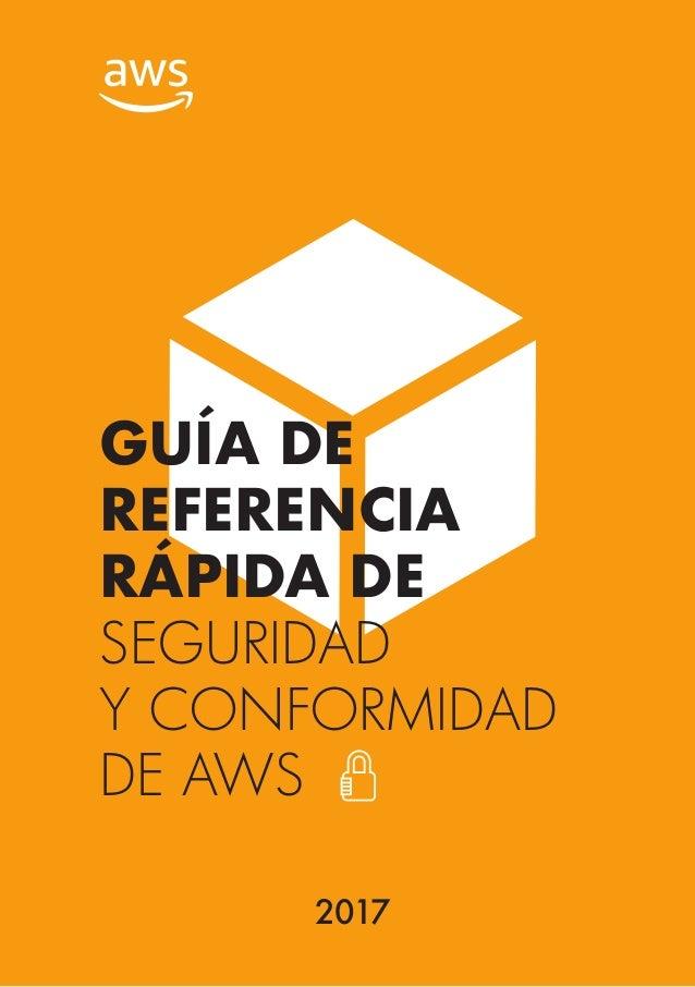 1 GUÍA DE REFERENCIA RÁPIDA DE SEGURIDAD Y CONFORMIDAD DE AWS 2017