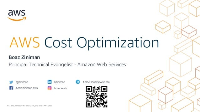 © 2020, Amazon Web Services, Inc. or its Affiliates. @ziniman AWS Cost Optimization Boaz Ziniman Principal Technical Evang...