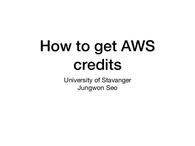 How to get AWS credits University of Stavanger  Jungwon Seo