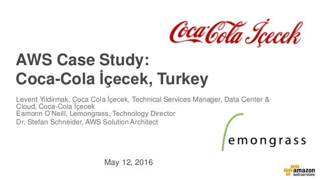 AWS Case Study: Coca-Cola İçecek, Turkey Levent Yildirmak, Coca Cola İçecek, Technical Services Manager, Data Center & Clo...