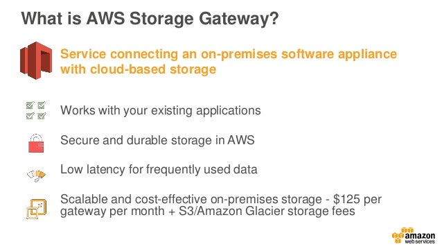 Common uses for AWS Storage Gateway Backup and archive Disaster recovery Data migration
