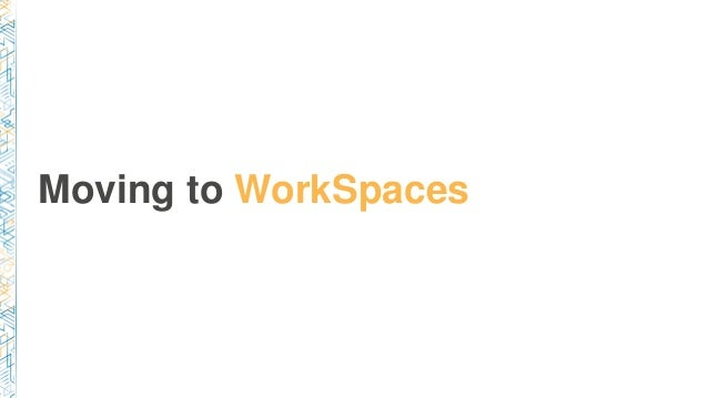 Moving to WorkSpaces