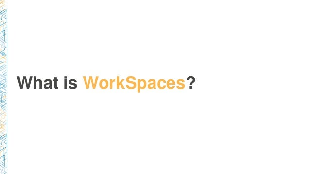 What is WorkSpaces?