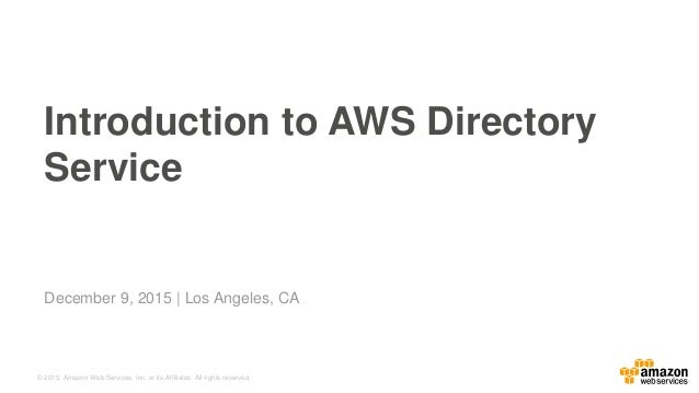 © 2015, Amazon Web Services, Inc. or its Affiliates. All rights reserved. December 9, 2015 | Los Angeles, CA Introduction ...