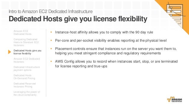Intro toAmazon EC2 Dedicated Infrastructure Dedicated Hosts give you license flexibility  Instance-host affinity allows y...