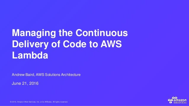 © 2016, Amazon Web Services, Inc. or its Affiliates. All rights reserved. Andrew Baird, AWS Solutions Architecture June 21...