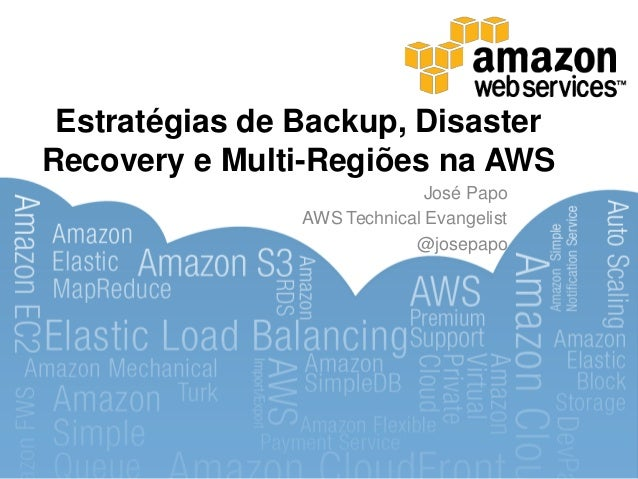 Estratégias de Backup, DisasterRecovery e Multi-Regiões na AWS                              José Papo                AWS T...