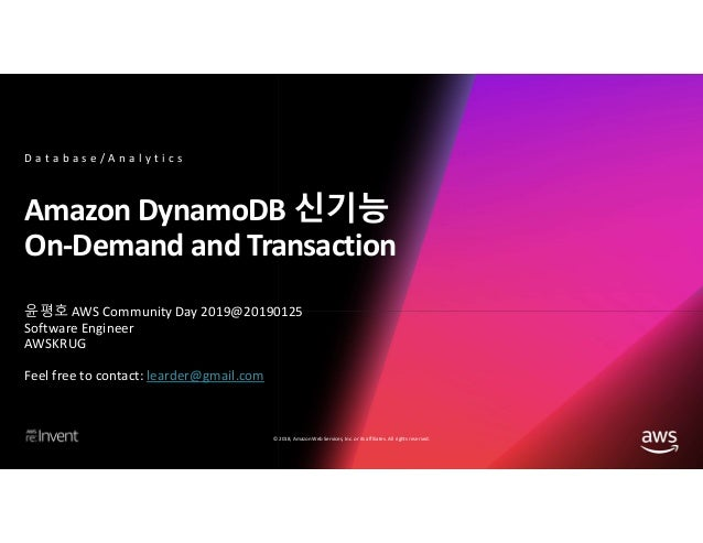 © 2018, Amazon Web Services, Inc. or its affiliates. All rights reserved. Amazon DynamoDB 신기능 On-Demand and Transaction 윤평...