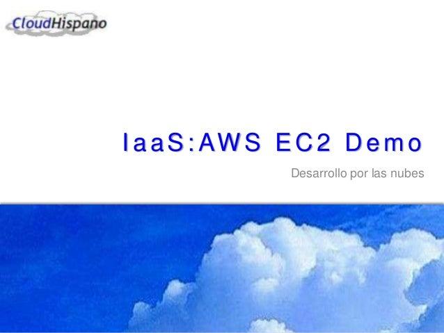 I a a S : AW S E C 2 D e m o Desarrollo por las nubes