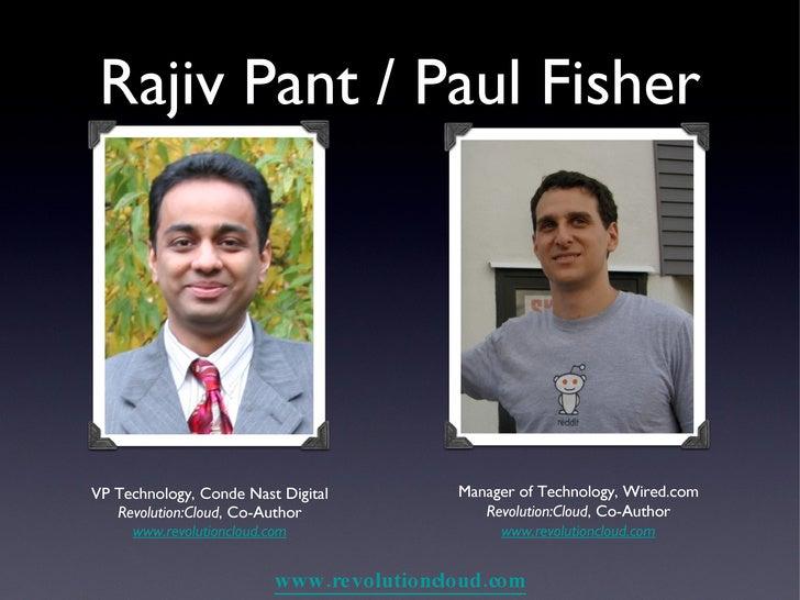 Rajiv Pant / Paul Fisher <ul><li>VP Technology, Conde Nast Digital </li></ul><ul><li>Revolution:Cloud , Co-Author </li></u...
