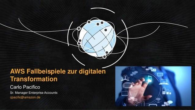 AWS Fallbeispiele zur digitalen Transformation cpacific@amazon.de