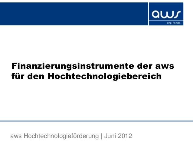 Finanzierungsinstrumente der awsfür den Hochtechnologiebereichaws Hochtechnologieförderung | Juni 2012