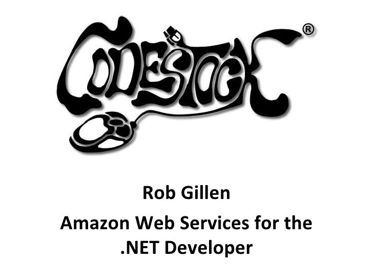 Rob Gillen<br />Amazon Web Services for the .NET Developer<br />